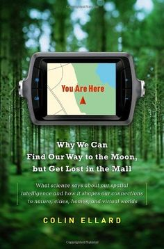 You Are Here: Why We Can Find Our Way to the Moon, but Get Lost in the Mall by Colin Ellard, http://www.amazon.com/dp/B007K4J4EW/ref=cm_sw_r_pi_dp_AZKTqb0FBEC14