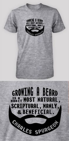 Growing a beard - Spurgeon (Visual  Quote) i am buying kellee this shirt for our anniversary