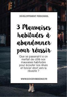 3 HABITUDES NÉGATIVES À ABANDONNER POUR RÉUSSIR – Good Vibes Only