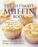 The Ultimate Muffin Book: More Than 600 Recipes for Sweet and Savory Muffins by Bruce Weinstein, Mark Scarbrough