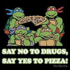 Say No to Drugs, Say Yes to Pizza! (Available on a shirt!)