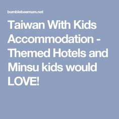 Itinerary for taiwan trip with kids by rail thsr travel taiwan with kids accommodation themed hotels and minsu kids would love sciox Choice Image