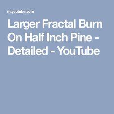 Larger Fractal Burn On Half Inch Pine - Detailed - YouTube