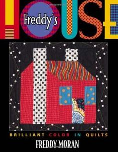 Freddy's House: Brilliant Color in Quilts: Freddy Moran