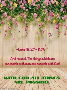 And he said, The things which are impossible with men are possible with God. Bible Verse Pictures, Bible Quotes, Bible Verses, Scriptures, New Testament Books, Pray Without Ceasing, Inspirational Verses, Thy Word, Women Of Faith
