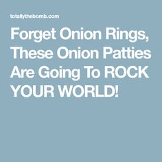 Forget Onion Rings, These Onion Patties Are Going To ROCK YOUR WORLD!
