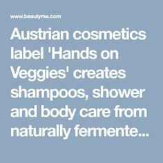 Austrian cosmetics label 'Hands on Veggies' creates shampoos, shower and body care from naturally fermented ingredients