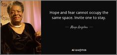 Hope and fear cannot occupy the same space. Invite one to stay.