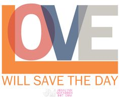 Love Will Save The Day by Jonalynn McFadden | www.jonalynnmcfadden.com    Not for personal or commercial use without written consent.