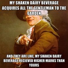 Joseph Ducreux - my shaken dairy beverage acquires all the gentleman to the garden and they are like, my shaken dairy beverage recieved higher marks than yours