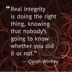 Real integrity is doing the right thing, knowing nobody's going to know whether you did it or not. Karma Quotes, Words Quotes, Me Quotes, Sayings, Amazing Quotes, Great Quotes, Quotes To Live By, Inspirational Quotes, Motivational