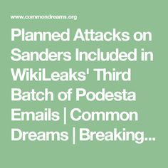 Planned Attacks on Sanders Included in WikiLeaks' Third Batch of Podesta Emails | Common Dreams | Breaking News & Views for the Progressive Community