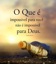 Para DEUS tudo é possível pode acreditar. Life Lessons, Quotations, Love You, Faith, Peace, Messages, God, Humor, Sayings