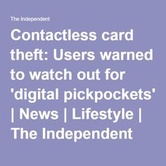 Contactless card theft:(buy a aluminium #RFID wallet) Users warned to watch out for 'digital pickpockets'   News   Lifestyle   The Independent