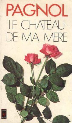 Marcel Pagnol Le Château de ma mère et la gloire de mon pere... a nostalgic trip through southern France