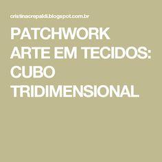 PATCHWORK ARTE EM TECIDOS: CUBO TRIDIMENSIONAL