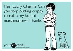 Hey, Lucky Charms, Can you stop putting crappy cereal in my box of marshmallows? Thanks.