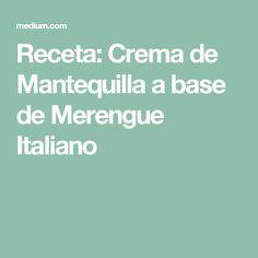Receta: Crema de Mantequilla a base de Merengue Italiano