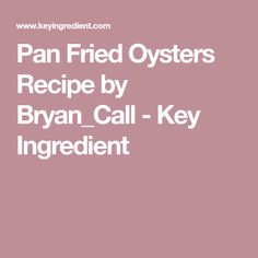 Pan Fried Oysters Recipe by Bryan_Call - Key Ingredient