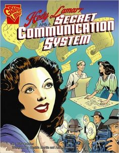 Hedy Lamarr and a Secret Communication System (Inventions and Discovery): Trina Robbins. Scott R. Welvaert. Written in graphic-novel format. 8-14 yrs old.