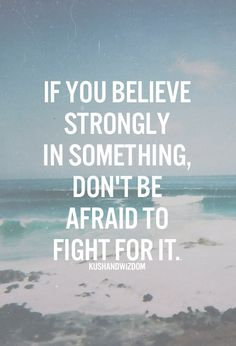 if you believe in something  don't be afraid to lose something in the process.
