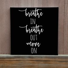 Breathe In, Breathe Out, Move On Hand Painted Canvas  -Size shown is 12x12, other sizes available are 11x14 and 16x20  -Each color is