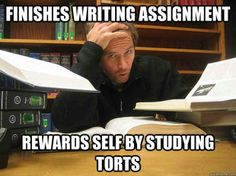 you know you're in law school when... finishes writing assignment- rewards self by studying torts