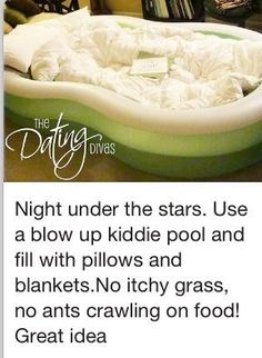 Night under the stars. Use a blow-up kiddie pool and fill it with pillows and blankets. No itchy grass