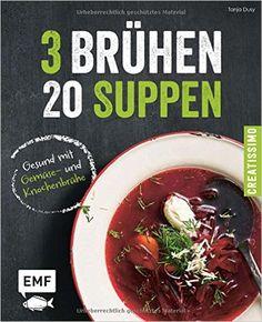 Das Kochbuchthema der Saison präsentiert von Tanja Duse, einer fabelhaften Autorin. 3 Brühen - 20 Suppen: Gesund mit Gemüse-und Knochenbrühe - für die Gesundheit und den Geschmack. EMF Verlag.