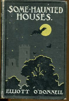 Some Haunted Houses, by Irish author Elliott O'Donnell (UK First Edition, Best Book Covers, Vintage Book Covers, Beautiful Book Covers, Vintage Books, Book Cover Design, Book Design, Good Books, My Books, Vintage Halloween Images