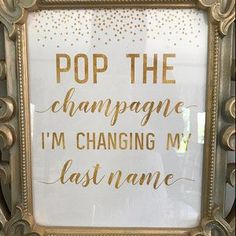 Pop the Champagne I'm changing my last name, Pop The Bubbly She's Getting A Hubby, Bachelorette Party Sign, Gold Bridal Shower - Engagement party planning - Bridal Shower Planning, Bridal Shower Signs, Gold Bridal Showers, Bridal Shower Party, Bridal Shower Decorations, Party Wedding, Dream Wedding, Bridal Shower Quotes, Bridal Shower Checklist