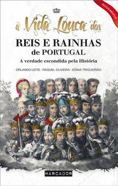 A Vida Louca dos Reis e Rainhas de Portugal, Orlando Leite, Raquel Oliveira,  Sónia Trigueirão