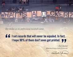 """I set records that will never be equaled. In fact, I hope 90% of them don't even get printed."" -#UECKER"