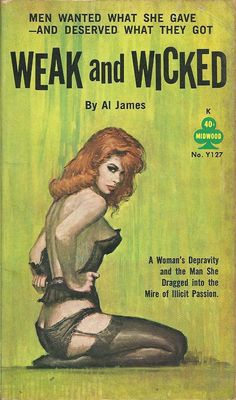 "Al James - Weak and Wicked Midwood Books Y127 Published 1961 Cover Artist: unknown ""She showed him the way to the bottom."""