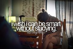 i wish i could be smart without studying