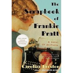 The Scrapbook of Frankie Platt by Caroline Preston