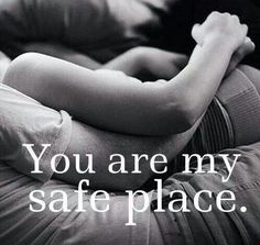 You are my safe place. True love quotes on PictureQuotes.com.