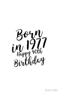 Born in 1977 Happy 40th Birthday
