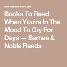 Books To Read When You're In The Mood To Cry For Days — Barnes & Noble Reads
