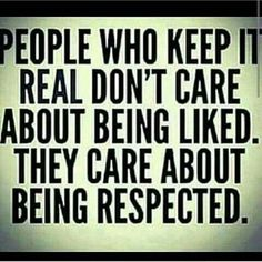 People who keep it real don't care about being liked.
