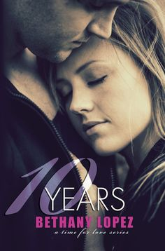 TLBC's Book Blog: Review...10 Years by: Bethany Lopez
