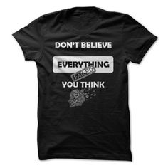 Dont Believe everything you think T-Shirts, Hoodies, Sweaters