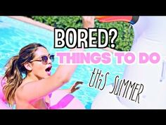 Fun Things to do This Summer When Bored!