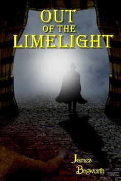 Out of the Limelight by James Bagworth, http://www.amazon.com/dp/B00778FJMW/ref=cm_sw_r_pi_dp_CinZrb0GTVT78