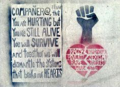 Companero I know that you are hurting but you are still alive | Anonymous ART of Revolution. love this #socialjustice