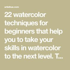 22 watercolor techniques for beginners that help you to take your skills in watercolor to the next level. They can help you master watercolor.