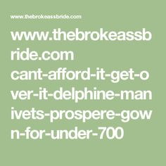 www.thebrokeassbride.com cant-afford-it-get-over-it-delphine-manivets-prospere-gown-for-under-700