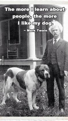 Funny pictures about Mark Twain makes a legit point. Oh, and cool pics about Mark Twain makes a legit point. Also, Mark Twain makes a legit point. Love My Dog, I Like Dogs, Puppy Love, Happy Puppy, Dog Quotes, Funny Quotes, Life Quotes, Quotes About Dogs, Funny Memes