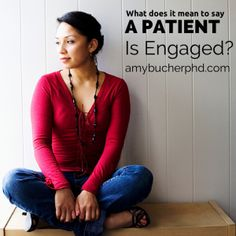 """What does it mean to say a patient is engaged? In the past few years, """"patient engagement"""" has become a key focus for health care providers and coaches. But its definition has been hazy."""