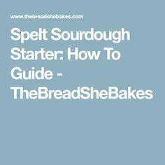 Spelt Sourdough Starter: How To Guide - TheBreadSheBakes